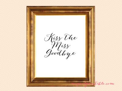 image regarding Kiss the Miss Goodbye Printable named Bridal Shower Signage Kiss the Pass up Goodbye - Magical Printable